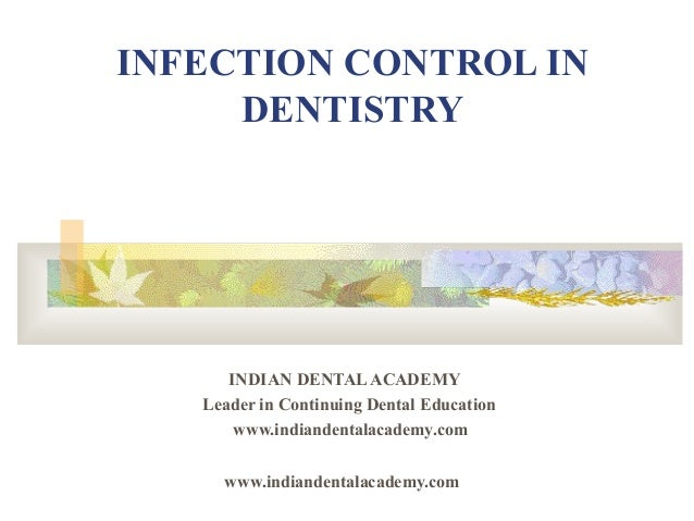 INFECTION CONTROL IN     DENTISTRY      INDIAN DENTAL ACADEMY   Leader in Continuing Dental Education       www.indiandent...