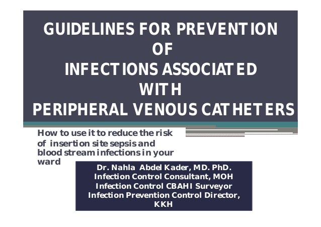 GUIDELINES FOR PREVENTION OF INFECTIONS ASSOCIATED WITH PERIPHERAL VENOUS CATHETERS How to use it to reduce the risk of in...