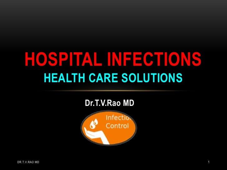 Dr.T.V.Rao MD<br />Hospital Infections  HEALTH CARE solutions<br />Dr.T.V.Rao MD<br />1<br />