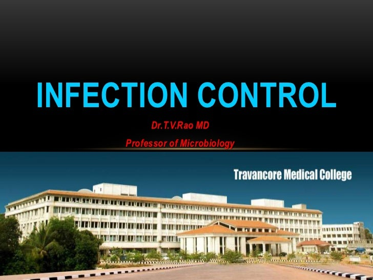 INFECTION CONTROL                     Dr.T.V.Rao MD                Professor of MicrobiologyDR.T.V.RAO MD                 ...