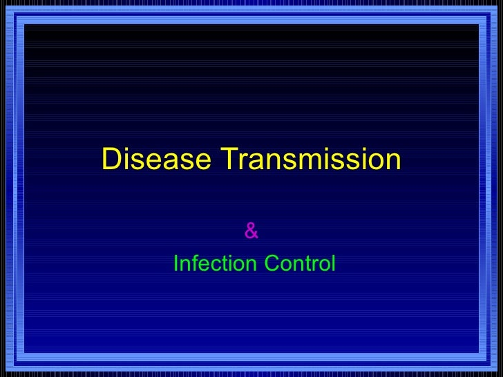 Disease Transmission            &    Infection Control