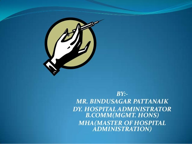 BY:- MR. BINDUSAGAR PATTANAIK DY. HOSPITAL ADMINISTRATOR B.COMM(MGMT. HONS) MHA(MASTER OF HOSPITAL ADMINISTRATION)