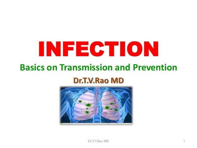 INFECTION Basics on Transmission and Prevention Dr.T.V.Rao MD  Dr.T.V.Rao MD  1