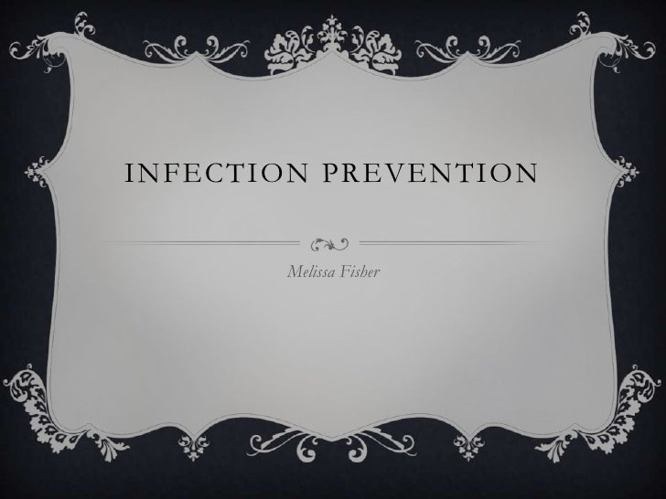 INFECTION PREVENTION       Melissa Fisher