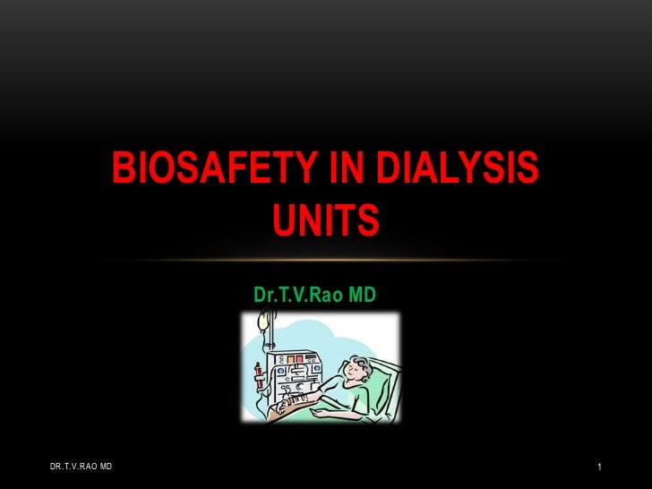 BIOSAFETY IN DIALYSIS                   UNITS                  Dr.T.V.Rao MDDR.T.V.RAO MD                       1