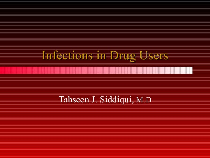 Infections in Drug Users Tahseen J. Siddiqui,  M.D