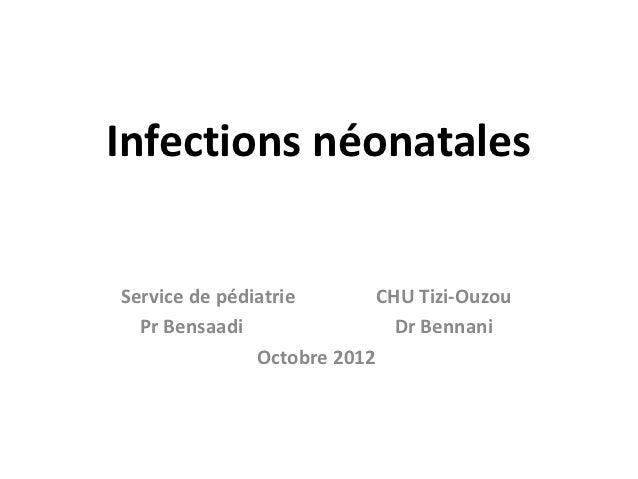 Infections néonatalesService de pédiatrie        CHU Tizi-Ouzou  Pr Bensaadi                 Dr Bennani               Octo...