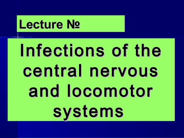Lecture №Infections of the central nervous  and locomotor    systems