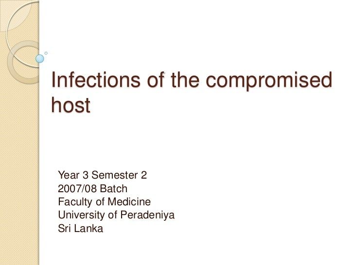 Infections of the compromisedhostYear 3 Semester 22007/08 BatchFaculty of MedicineUniversity of PeradeniyaSri Lanka