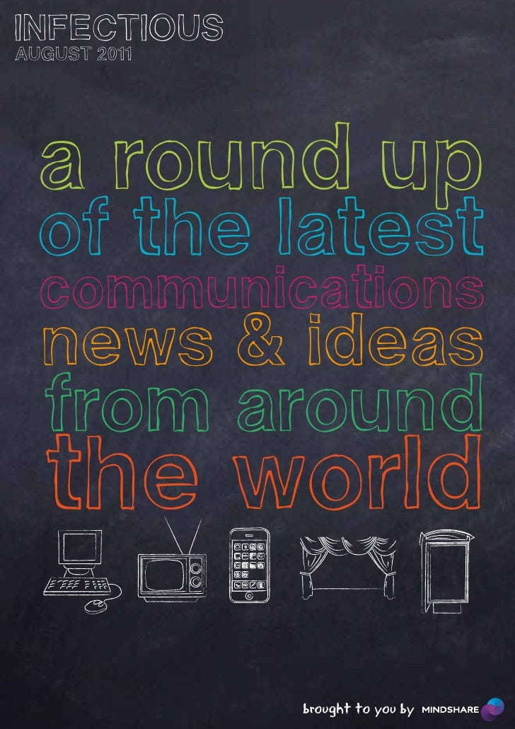 INFECTIOUSAUGUST 2011  a round up  of the latest  communications  news & ideas  from around  the world              brough...