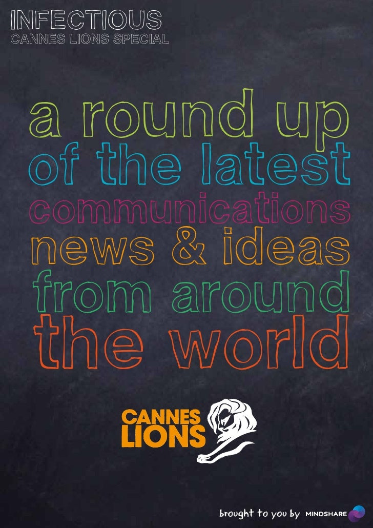 INFECTIOUSCANNES LIONS SPECIAL  a round up  of the latest  communications  news & ideas  from around  the world           ...