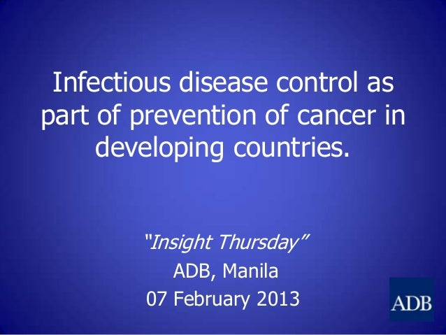 """Infectious disease control aspart of prevention of cancer indeveloping countries.""""Insight Thursday""""ADB, Manila07 February ..."""