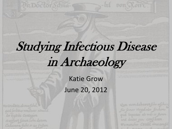 Studying Infectious Disease      in Archaeology          Katie Grow         June 20, 2012