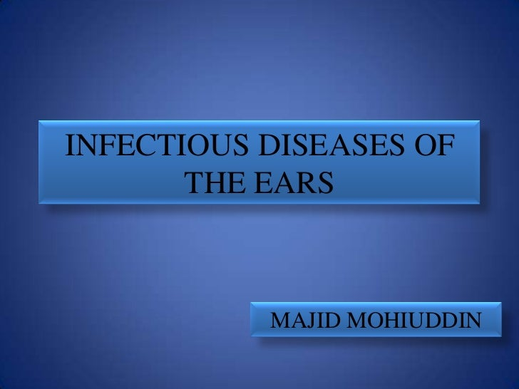 INFECTIOUS DISEASES OF       THE EARS           MAJID MOHIUDDIN