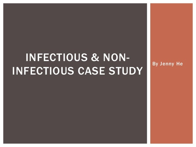INFECTIOUS & NONINFECTIOUS CASE STUDY  By Jenny He