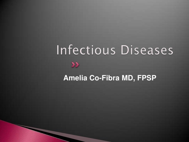 Infectious Diseases<br />Amelia Co-Fibra MD, FPSP<br />