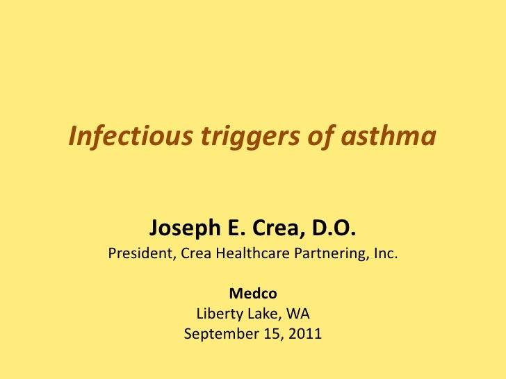 Infectious triggers of asthma<br />Joseph E. Crea, D.O.President, Crea Healthcare Partnering, Inc.MedcoLiberty Lake, WASep...