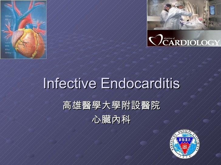Infective Endocarditis 高雄醫學大學附設醫院 心臟內科