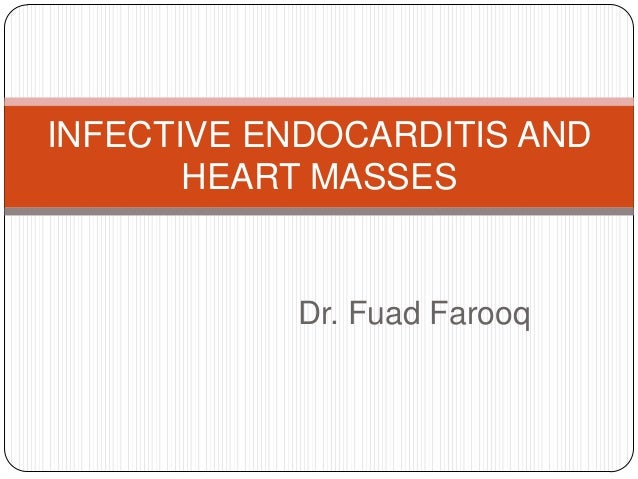 Dr. Fuad FarooqINFECTIVE ENDOCARDITIS ANDHEART MASSES