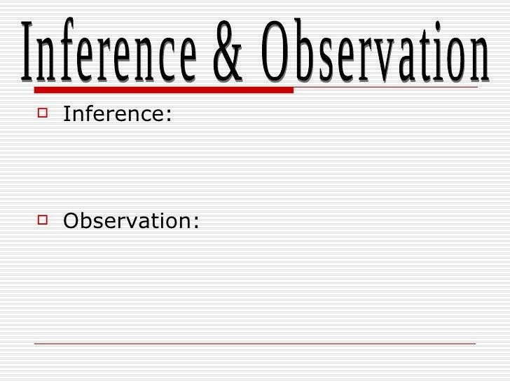 <ul><li>Inference: </li></ul><ul><li>Observation: </li></ul>Inference & Observation