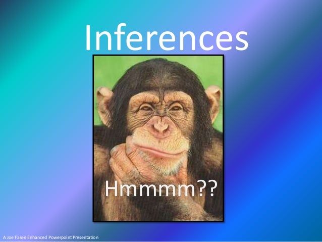Inferences  Hmmmm?? A Joe Fasen Enhanced Powerpoint Presentation