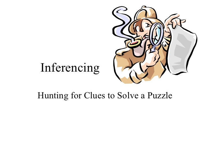Inferencing Hunting for Clues to Solve a Puzzle
