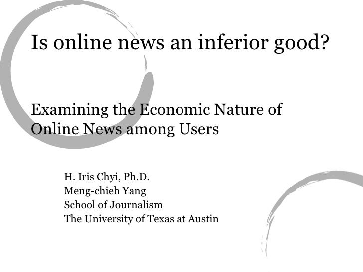 Is online news an inferior good?  Examining the Economic Nature of Online News among Users H. Iris Chyi, Ph.D. Meng-chieh ...