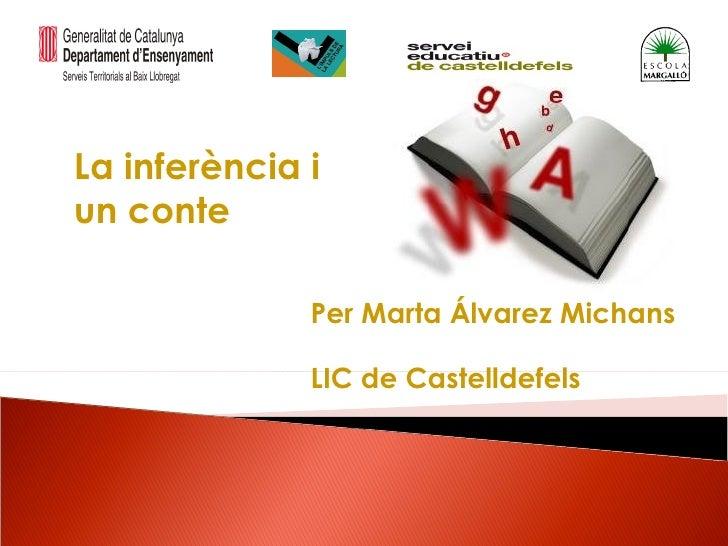 La inferència iun conte              Per Marta Álvarez Michans              LIC de Castelldefels