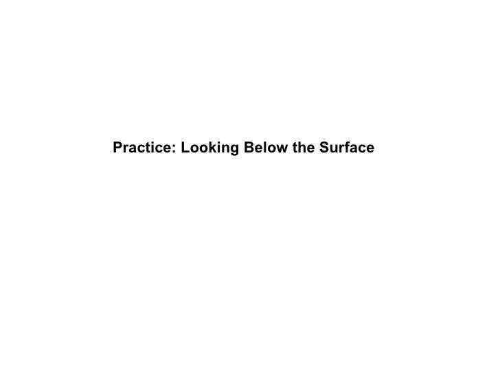 Practice: Looking Below the Surface
