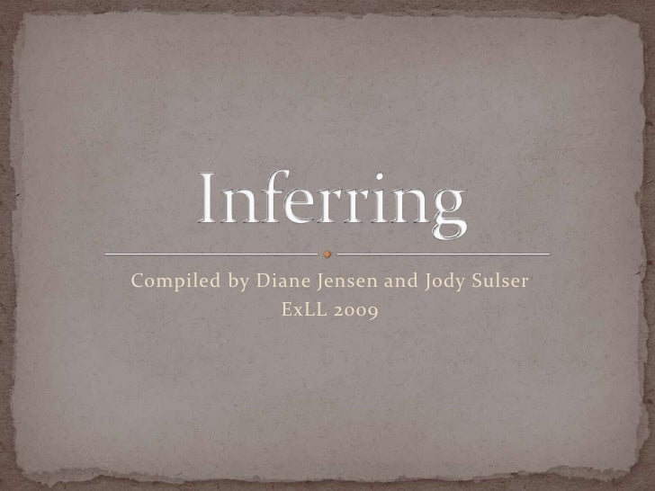Compiled by Diane Jensen and Jody Sulser<br />ExLL 2009<br />Inferring<br />