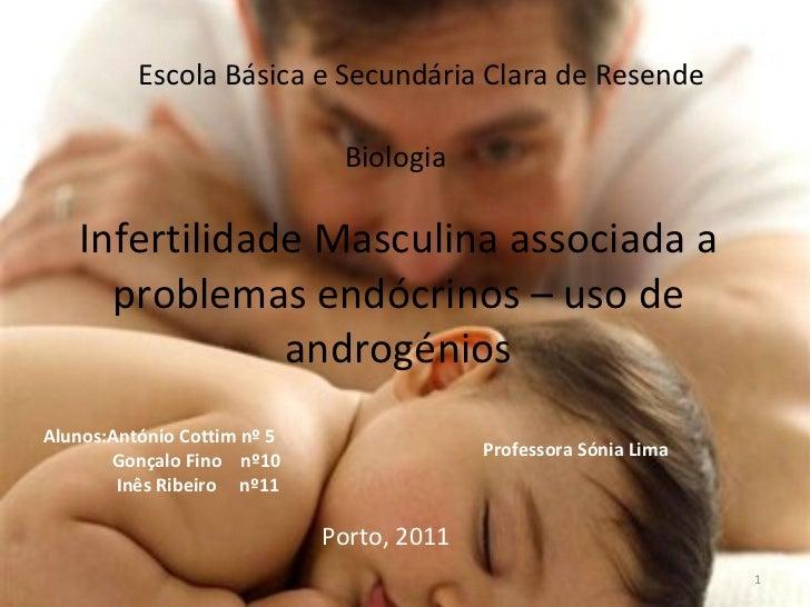 Infertilidade Masculina associada a problemas endócrinos – uso de androgénios Escola Básica e Secundária Clara de Resende ...