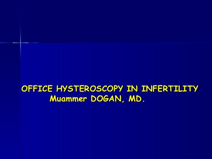 OFFICE HYSTEROSCOPY IN INFERTILITY   Muammer DOGAN, MD.