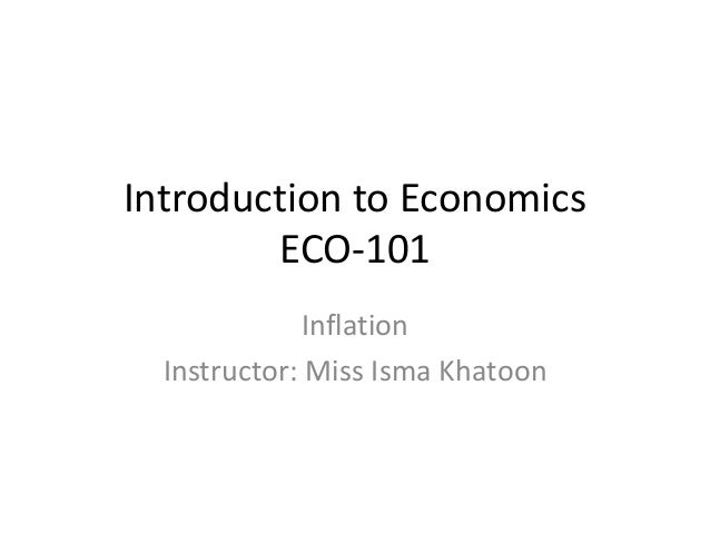 Introduction to Economics ECO-101 Inflation Instructor: Miss Isma Khatoon