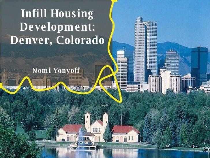 Infill Housing Development: Denver, Colorado Nomi Yonyoff