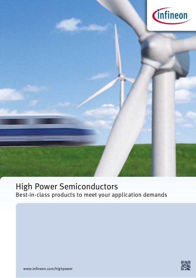 High Power Semiconductors Best-in-class products to meet your application demands www.infineon.com/highpower