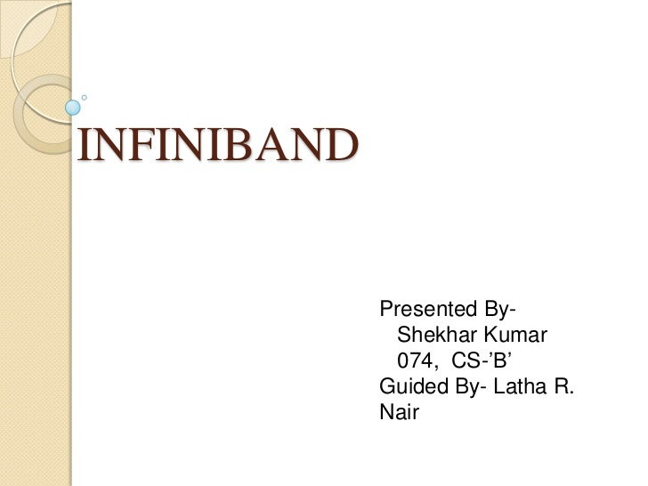 INFINIBAND<br />Presented By- <br />Shekhar Kumar<br />  074,  CS-'B'<br />Guided By- Latha R. Nair<br />