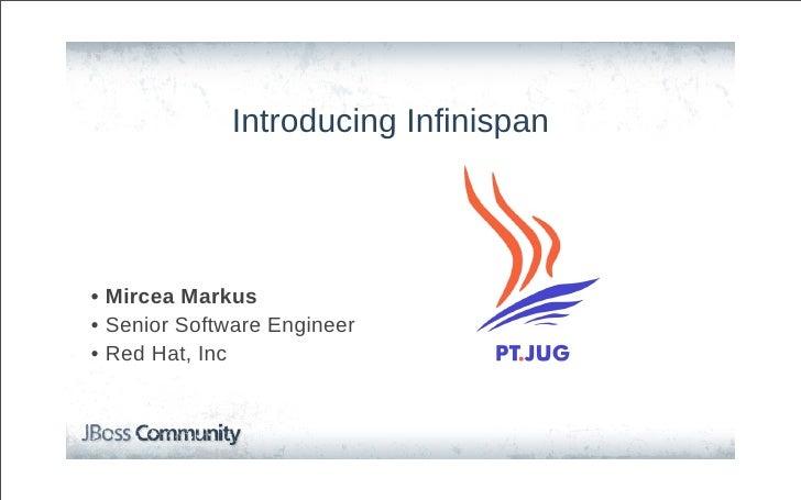 Introducing Infinispan• Mircea Markus• Senior Software Engineer• Red Hat, Inc