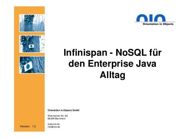 Infinispan - NoSQL für den Enterprise Java Alltag  Orientation in Objects GmbH Weinheimer Str. 68 68309 Mannheim  Version:...