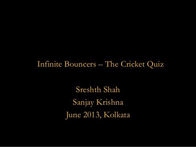Infinite Bouncers - The Cricket Quiz