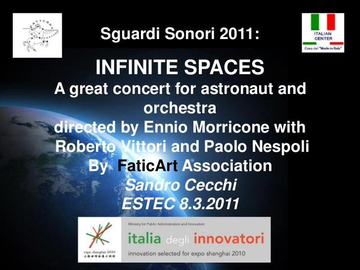Sguardi Sonori 2011:     INFINITE SPACESA great concert for astronaut and            orchestradirected by Ennio Morricone ...