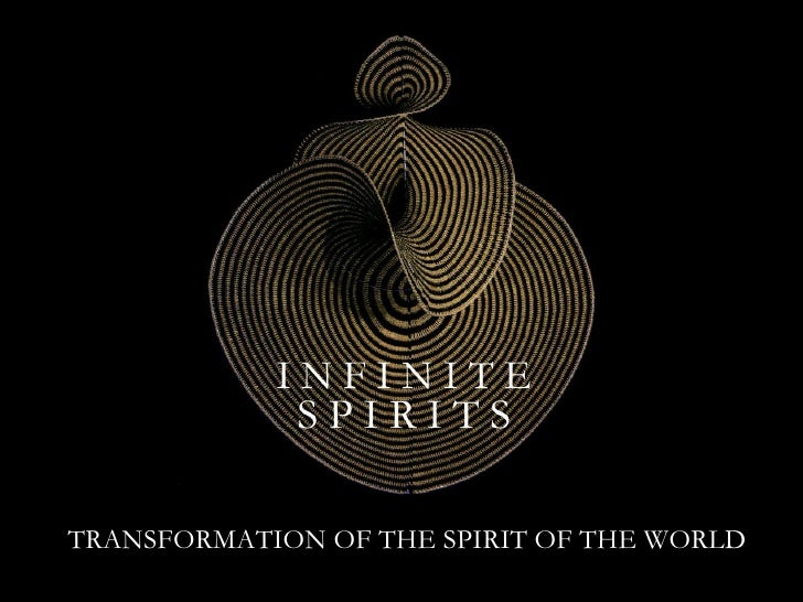 *Infinite Spirits* - Transformation of the Spirit of the World