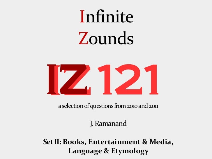Infinite            ZoundsIZ 121    a selection of questions from 2010 and 2011                 J. RamanandSet II: Books, ...