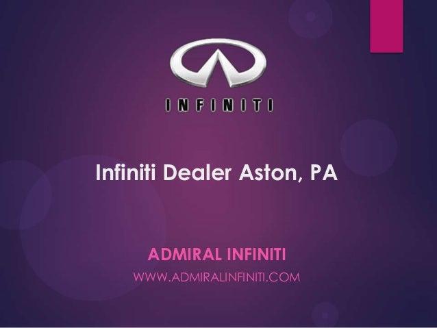 Infiniti Dealer Aston, PA ADMIRAL INFINITI WWW.ADMIRALINFINITI.COM