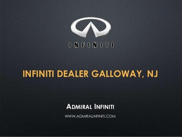 INFINITI DEALER GALLOWAY, NJ ADMIRAL INFINITI WWW.ADMIRALINFINITI.COM