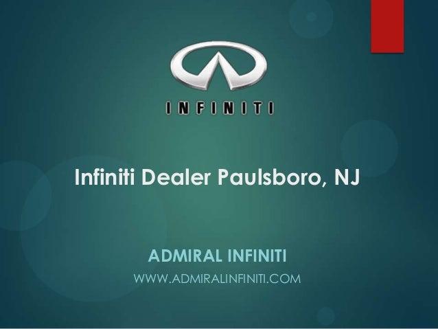 Infiniti Dealer Paulsboro, NJ ADMIRAL INFINITI WWW.ADMIRALINFINITI.COM