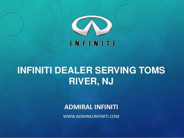 INFINITI DEALER SERVING TOMS RIVER, NJ ADMIRAL INFINITI WWW.ADMIRALINFINITI.COM