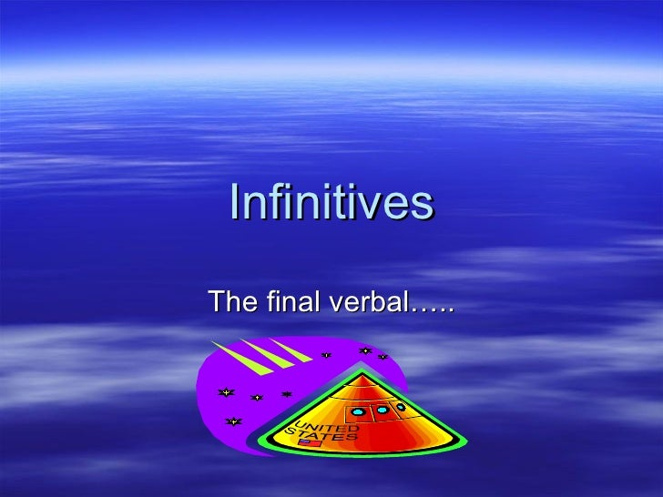 Infinitives The final verbal…..
