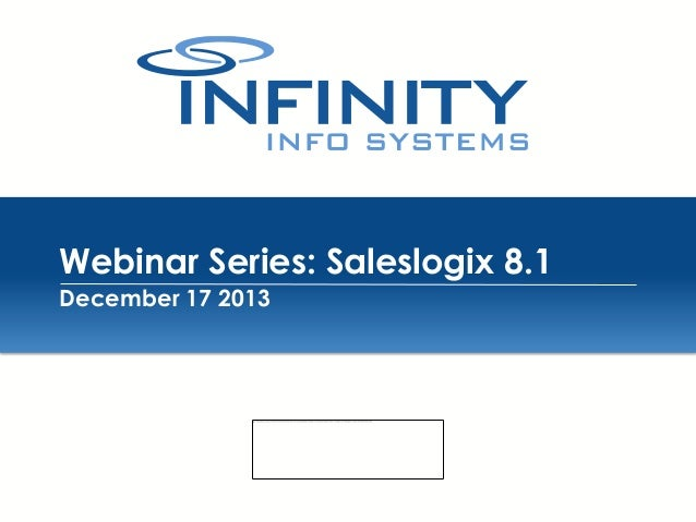 Webinar Series: Saleslogix 8.1 December 17 2013  12/17/2013 | PROPRIETARY AND CONFIDENTIAL – NOT FOR DISTRIBUTION
