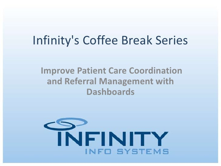 Infinity's Coffee Break Series<br />Improve Patient Care Coordination and Referral Management with Dashboards<br />