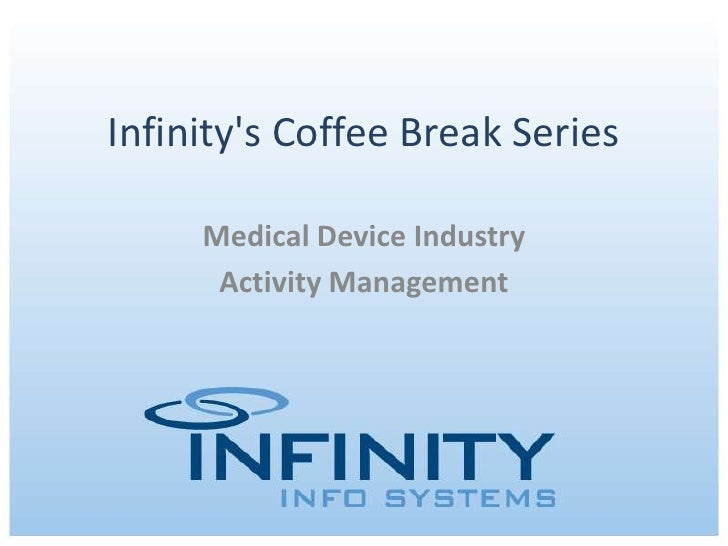 Infinity's Coffee Break Series<br />Medical Device Industry <br />Activity Management<br />